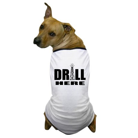 Drill Here Dog T-Shirt