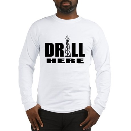 Drill Here Long Sleeve T-Shirt