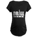 Drill Here Maternity Dark T-Shirt