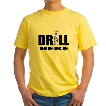 Drill Here Yellow T-Shirt
