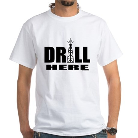 Drill Here White T-Shirt