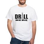 Drill Here White T-Shirt