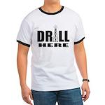 Drill Here Ringer T
