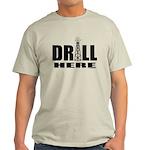Drill Here Light T-Shirt