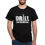 Drill Here Dark T-Shirt