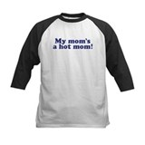 My Mom's a Hot Mom Tee