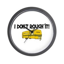 I don't rough it Wall Clock