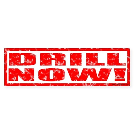 Drill Now! Stamped Bumper Sticker