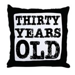 Thirty Years Old Throw Pillow
