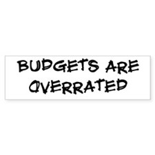 Budgets are overrated Bumper Bumper Sticker