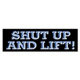 SHUT UP & LIFT Bumper Bumper Stickers