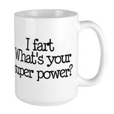 I Fart, What's Your Super Power Mug
