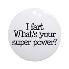 I Fart, What's Your Super Power Ornament (Round)