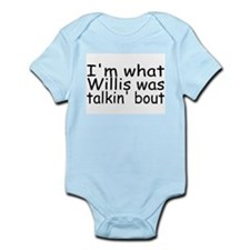 I'm What Willis Was Talkin Bout Infant Bodysuit