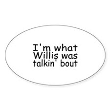 I'm What Willis Was Talkin Bout Oval Decal