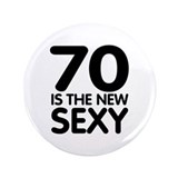 "70 is the new sexy 3.5"" Button"