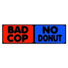 Bad Cop, No Donut Bumper Bumper Sticker