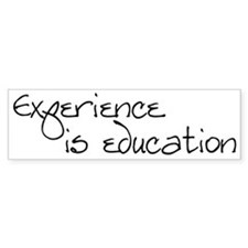 Experience is education Bumper Bumper Sticker