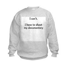 I can't...documentary Sweatshirt