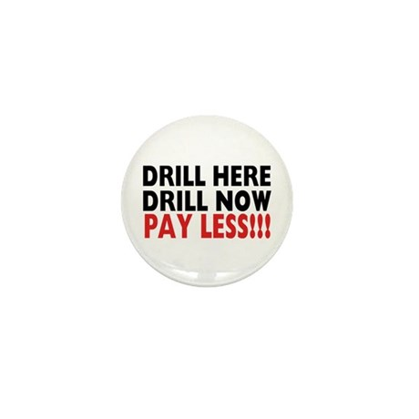 Drill Here, Drill Now, Pay Less!!! Mini Button