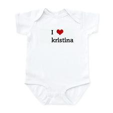 I Love kristina Infant Bodysuit