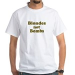 Blondes Not Bombs White T-Shirt