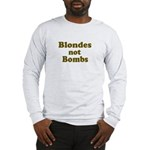 Blondes Not Bombs Long Sleeve T-Shirt