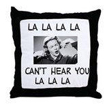 La La La I cant hear... Throw Pillow