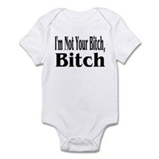 I'm Not Your Bitch, Bitch Infant Bodysuit