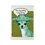 I Say Party Chihuahua Rectangle Magnet