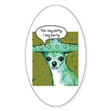 I Say Party Chihuahua Oval Stickers