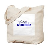 Trust Me I'm a Roofer Tote Bag