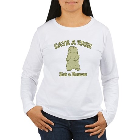 Save a Tree, Eat a Beaver Womens Long Sleeve T-Sh