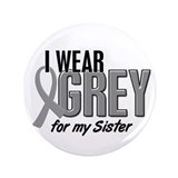 "I Wear Grey For My Sister 10 3.5"" Button"