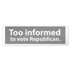 Too Informed to Vote Republican Bumper Bumper Sticker