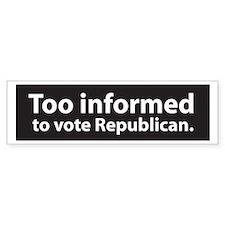 Too Informed to Vote Republican Bumper Bumper Sticker