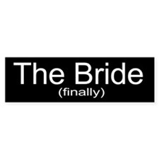 Finally the Bride Bumper Bumper Bumper Stickers
