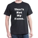 That's Not My Name T-Shirt