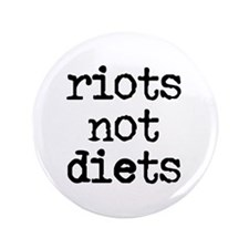 "Riots Not Diets 3.5"" Button"