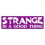 Strange is a Good Thing bumper sticker