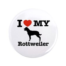 "I love my Rottweiler 3.5"" Button"