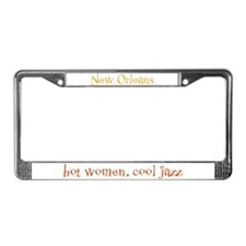 New Orleans, Hot Women, Cool  License Plate Frame
