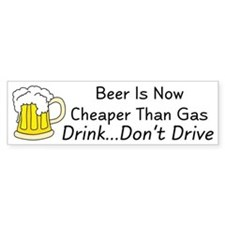Beer is Now Cheaper Than Gas Bumper Bumper Sticker