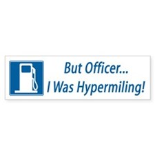 But Officer, I was Hypermiling! Bumper Bumper Sticker
