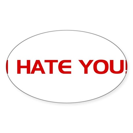 I HATE You! Oval Sticker