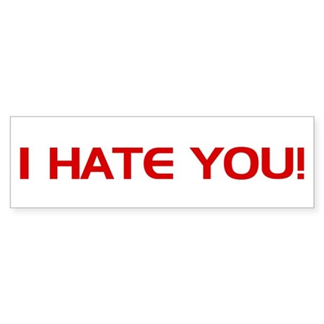 I HATE You! Bumper Sticker