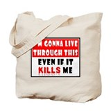 Live if it kills me! Tote Bag
