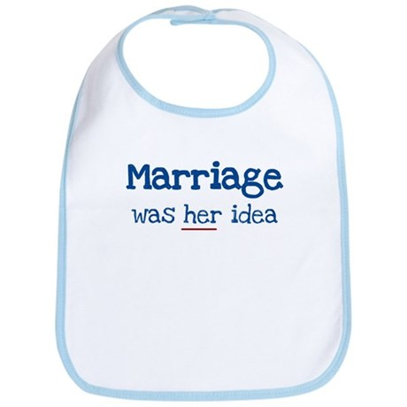 MARRIAGE WAS HER IDEA Bib