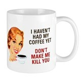 I HAVEN'T HAD MY COFFEE YET D Mug