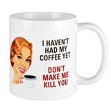 I HAVEN'T HAD MY COFFEE YET D Small Mug